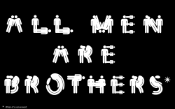 All Men Are Brothers...